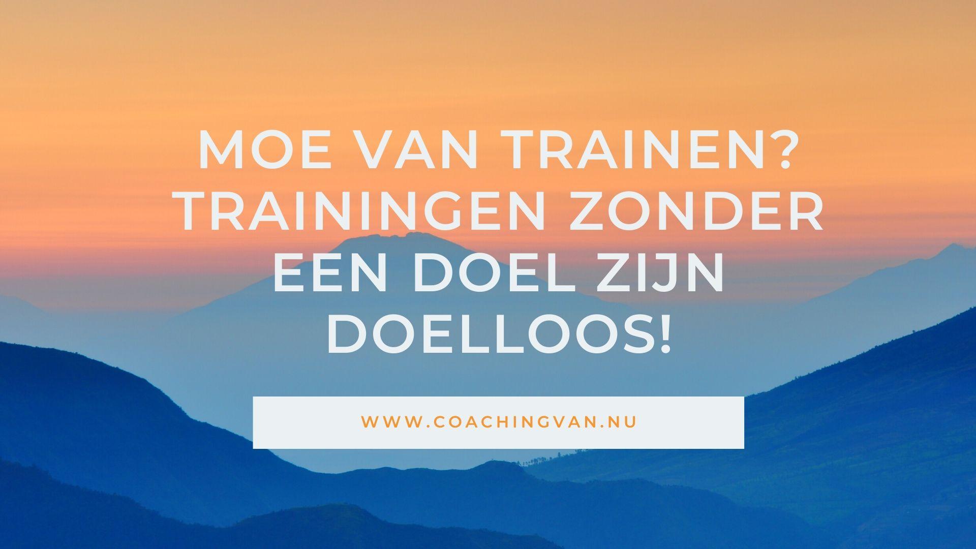 Moe van trainen? Trainingen zonder een doel zijn doelloos!
